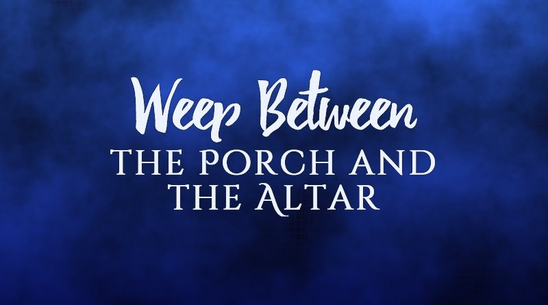 Weep Between the Porch and the Altar