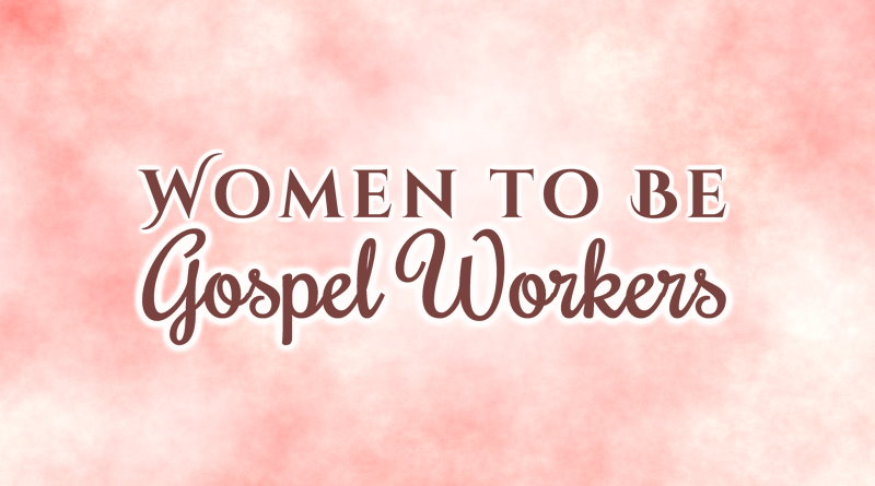 Women to Be Gospel Workers